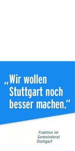 Wir wollen Stuttgart noch besser machen