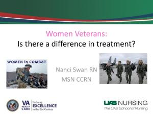 Women Veterans: Is there a difference in treatment? Nanci Swan RN MSN CCRN