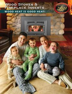Wood Stoves & Fireplace Inserts WOOD HEAT IS GOOD HEAT!