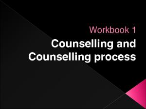 Workbook 1. Counselling and Counselling process