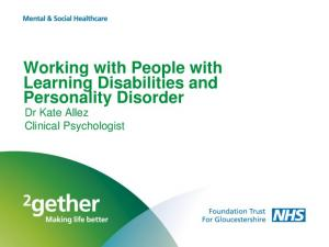Working with People with Learning Disabilities and Personality Disorder. Dr Kate Allez Clinical Psychologist