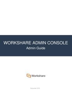 WORKSHARE ADMIN CONSOLE. Admin Guide