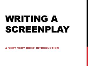 WRITING A SCREENPLAY A VERY VERY BRIEF INTRODUCTION