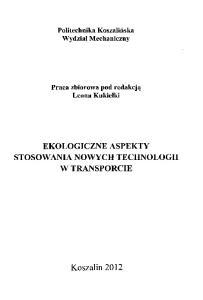 Wydzial Mechaniczny EKOLOGICZNE ASPEKTY STOSOWANIA NOWYCH TECHNOLOGII W TRANSPORCIE. Politechnika Koszalinska