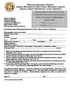 Wyoming Department of Revenue Cigarette Wholesalers & Other Tobacco Wholesalers, Cigarette Importer, Cigarette Manufacturer License Application