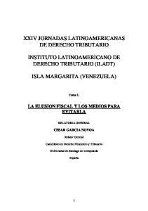 XXIV JORNADAS LATINOAMERICANAS DE DERECHO TRIBUTARIO INSTITUTO LATINOAMERICANO DE DERECHO TRIBUTARIO (ILADT) ISLA MARGARITA (VENEZUELA)