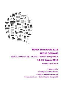 YAPEX INTERIOR 2015 PROJE DOSYASI Kasım 2015 AKDENİZ TANITIM A.Ş. DEZİNTİ TASARIM DANIŞMANLIK. Antalya Expo Center