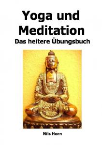 Yoga und Meditation. Das heitere Übungsbuch. Nils Horn