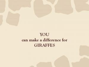 YOU can make a difference for GIRAFFES