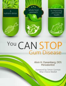 YOU CAN STOP GUM DISEASE A NUTRIENT-DENSE WHOLE FOOD APPROACH TO IMPROVING PERIODONTAL HEALTH by Alvin H. Danenberg, DDS