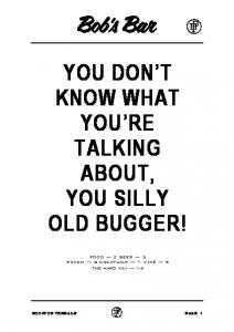 YOU DON T KNOW WHAT YOU RE TALKING ABOUT, YOU SILLY OLD BUGGER!