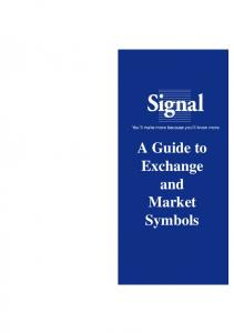 You ll make more because you ll know more. A Guide to Exchange and Market Symbols
