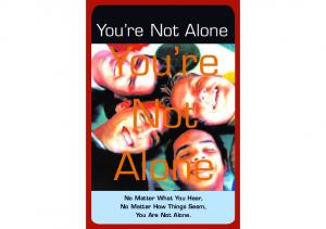 You re Not Alone. You re Not Alone No Matter What You Hear, No Matter How Things Seem, You Are Not Alone