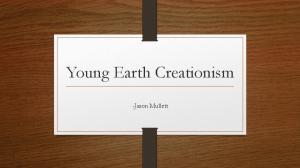 Young Earth Creationism. -Jason Mullett