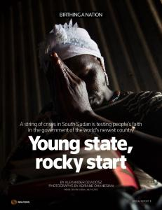 Young state, rocky start. A string of crises in South Sudan is testing people s faith in the government of the world s newest country