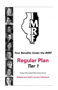 Your Benefits Under the IMRF. Regular Plan Tier 1. Illinois Municipal Retirement Fund. Helping you build a secure retirement