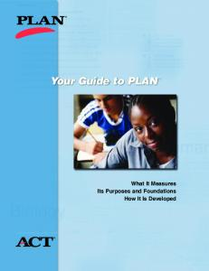 Your Guide to PLAN. What It Measures Its Purposes and Foundations How It Is Developed