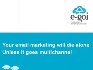 Your  marketing will die alone Unless it goes multichannel