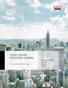 YOUR VISION DESERVES DORMA. Enabling Better Buildings TM. Opening & Closing Securing Dividing Service