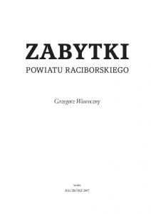 ZABYTKI POWIATU RACIBORSKIEGO. Grzegorz Wawoczny WAW