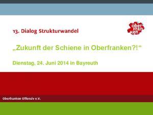 Zukunft der Schiene in Oberfranken?! Dienstag, 24. Juni 2014 in Bayreuth